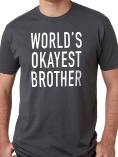 """Valentine's Day Gift World's Okayest Brother MENS T shirt Son Gift Brother Gift Husband Gift Uncle Gift Cool Shirt    All our t-shirts are screen printed by hand and made to order on 100% Cotton Tees.    All shirts are screen printed in a smoke free environment.    Only the best screen printing inks are used. I double hit each design to ensure that the design will last as long as the shirt.      MENS T-SHIRTS    More than just a """"day off"""" tee, it strikes a colorful chord by itself or paired…"""