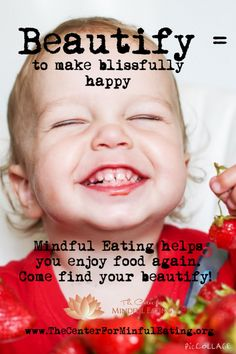 Beautify = To make blissfully happy. Learn more about mindful eating www.TheCenterForMindfulEating.org Mindful Eating, Cravings, Finding Yourself, Mindfulness, Nutrition, Thoughts, Feelings, Learning, Happy