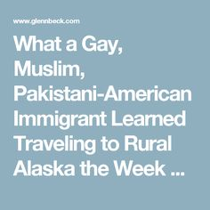 What a Gay, Muslim, Pakistani-American Immigrant Learned Traveling to Rural Alaska the Week Before the Election | Glenn Beck