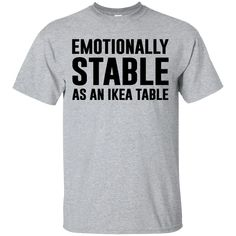 Emotionally Stable Funny Sarcastic Shirt – Shirts, Hoodies & Sweatshirts available in the color of your choice! – Thug Life Styles