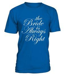 The Bride Is Always Right 2 TShirt  #bride #groom #wedding #WeddingAnniversary