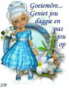 Geniet jou daggie..... Good Morning Good Night, Good Morning Wishes, Good Morning Quotes, Good Night Messages, Morning Messages, Lekker Dag, Goeie More, Afrikaans Quotes, Strong Quotes