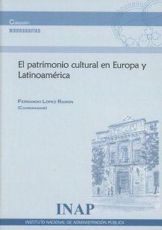 El patrimonio cultural en Europa y Latinoamérica / coordinador, Fernando López Ramón ; autores, Hubert Alcaraz ... [et al.] - 2017