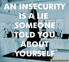 An insecurity is a lie someone told you about yourself #staymotivated