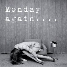 Yep, me every Monday.