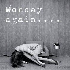 Yep, me every Monday.