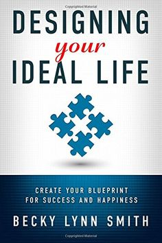 Designing Your Ideal Life: Create Your Blueprint for Success and Happiness by Becky Lynn Smith http://www.amazon.com/dp/1939828198/ref=cm_sw_r_pi_dp_kbi8ub17FJNM5