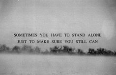 you can stand - even if you're alone