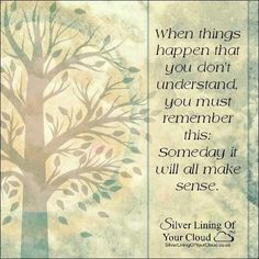 When things happen that you don't understand. ..