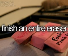 You know, I've never finished an entire eraser in my life.  It might be interesting to try.