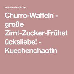 Churro-Waffeln - große Zimt-Zucker-Frühstücksliebe! - Kuechenchaotin