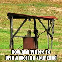How And Where To Drill A Well On Your Land - SHTF, Emergency Preparedness, Survival Prepping, Homesteading