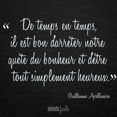 """""""De temps en temps, il est bon d'arrêter notre quête du bonheur et d'être tout simplement heureux."""" Guillaume Apollinaire #Citation #QuoteOfTheDay - Minutefacile.com:"""