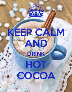 KEEP CALM AND DRINK HOT COCOA