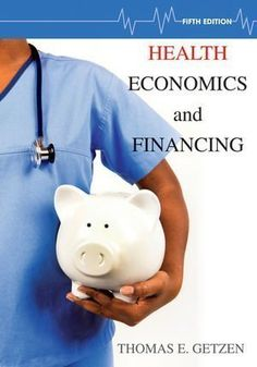 Download free Health Economics and Financing 5th (fifth) Edition by Getzen Thomas E. published by Wiley (2012) pdf