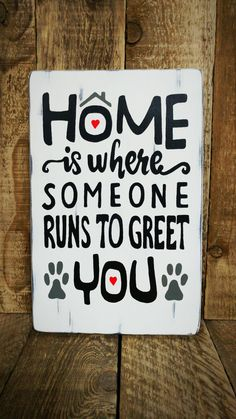 Home is where someone runs to greet you-Wood by Love4PawsCafe