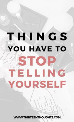 #selfgrowth , #positivity, #happiness, #happiness, things to stop telling yourself, #inspiration, #motivation, girl talk, lifestyle, self-improvement, #goals, life via @Paula13t