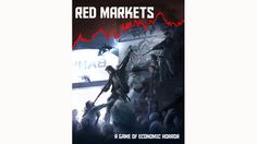 Red Markets is game of economic horror, where the world has ended and the rent is still due.
