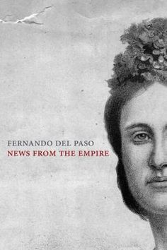 News From the Empire  (Book) : Paso, Fernando del : One of the acknowledged masterpieces of Mexican literature, Fernando del Paso's News from the Empire is a powerful and encyclopedic novel of the tragic lives of Maximilian and his wife, Carlota, the short-lived Emperor and Empress of Mexico. Simultaneously intimate and panoramic, the narrative flows from Carlota's fevered memories of her husband's ill-fated empire to the multiple and conflicting accounts of a broad cast of characters who…