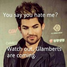 Anyone who messes with Adam Lambert will regret it when his army of Glamberts (including mwah) come for revenge.