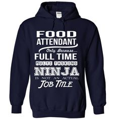 FOOD ATTENDANT Only Because Full Time Multi Tasking NINJA Is Not An Actual Job Title T-Shirts, Hoodies. GET IT ==► https://www.sunfrog.com/No-Category/FOOD-ATTENDANT--Job-title-7550-NavyBlue-Hoodie.html?id=41382