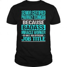 SENIOR CERTIFIED PHARMACY TECHNICIAN-BADASS - #cool shirts #personalized sweatshirts. GET YOURS => https://www.sunfrog.com/LifeStyle/SENIOR-CERTIFIED-PHARMACY-TECHNICIAN-BADASS-Black-Guys.html?60505