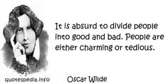 http://www.quotespedia.info/quotes-about-beauty-it-is-absurd-to-divide-people-into-good-and-bad-people-are-either-charming-or-tedious-a-3751.html