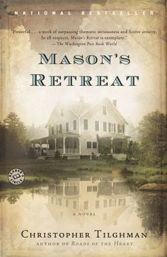 Mason's Retreat by Christopher Tilghman. The Mason family returns to America from England where they try to recoup their economic losses by moving to Edward Mason's ancestral home in Maryland where he plans to take up farming.