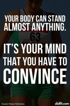 Your #body can stand almost anything. It's your mind that you have to convince.
