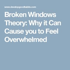 Broken Windows Theory: Why it Can Cause you to Feel Overwhelmed