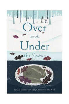 Over and Under the Snow by Kate Messner - This book about animals in the winter has been receiving all sorts of awards and rave reviews.