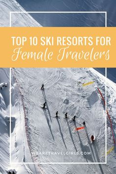 TOP 10 SKI RESORTS FOR FEMALE TRAVELERS - There is still time to plan a ski trip for 2017, so check out our list of the top ski resorts around the world for female travellers. By Vanessa Rivers and Becky van Dijk for WeAreTravelGirls.com
