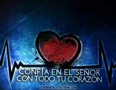 Confia en el señor con todo tu corazon