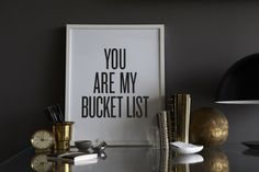 You are my bucket list, my biggest dream.