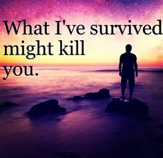 What I've survived might kill you.  Careful about wishing you were in someone else's shoes had someone else's life success  relationship material possessions.  You have no idea what they have survived.  You may see the shining of all their glory but to hear their stories. ...mind blowing.  Never belittle another's story by comparing yours to theirs as if theirs is nothing compared to what you went through.  It's not your spotlight to shine in.  #quote #quotes #comment #comments #respectit…