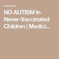 NO AUTISM In Never-Vaccinated Children | Medici...