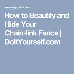 How to Beautify and Hide Your Chain-link Fence | DoItYourself.com