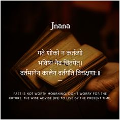 Mourning the past is counter-productive, and the future can't be avoided by worrying. The best we can do is focus on the present. To learn more such #shlokas and their meanings, visit Jnana.com for Spoken #Sanskrit course that is live, interactive, and accessible even on the GO. Sanskrit Quotes, Sanskrit Names, Sanskrit Language, Sanskrit Mantra, Gita Quotes, Vedic Mantras, Hindu Mantras, Sanskrit Words, Sanskrit Tattoo