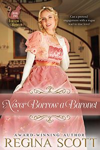 Never Borrow a Baronet by Regina Scott. Patience Ramsey is shocked when her new employer introduces her as the bride-to-be of her nephew. The pretty Patience could cover for Sir Harry when he spies for England. Can he convince her to overlook the scandals surrounding him and exchange their false engagement for a true love?