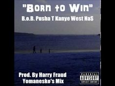 Born to Win - B.o.B Ft. Pusha T, Kanye West & NaS (Prod. By Harry Fraud)