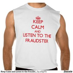 Keep Calm and Listen to the Fraudster Sleeveless T-shirts Tank Tops