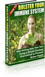 """Free Book """"How To Bolster Your Immune System""""  Click the Image to get Your Copy.  No Purchase Necessary"""