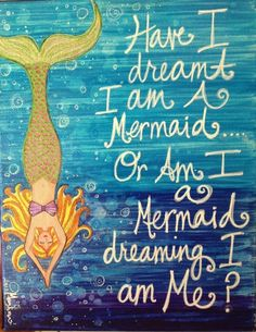 Have I dreamt I am a mermaid or am I a mermaid dreaming I am me? I think I am a Mermaid! Mermaid Fairy, Mermaid Room, Mermaid Tale, Mermaid Board, Mermaid Sign, Mermaid Artwork, Real Mermaids, Mermaids And Mermen, Quotes About Mermaids