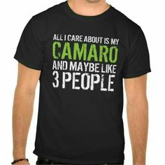 All I care about is my Camaro