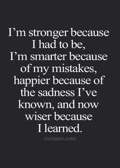I am stronger because I had to be...