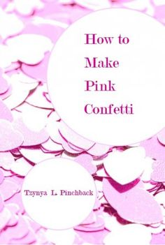 How to Make Pink Confetti / Tzyna Pinchback