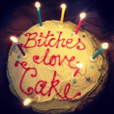 I want my cake to say this, just to make me laugh!