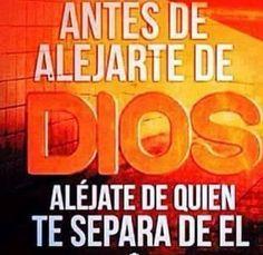 Antes de alejarte de Dios, aléjate de quien te separa de El.