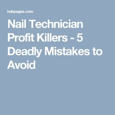 Nail Technician Profit Killers - 5 Deadly Mistakes to Avoid