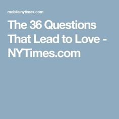 The 36 Questions That Lead to Love - NYTimes.com